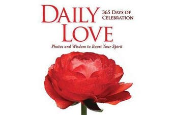 Daily Love - 365 Days of Celebraion: Photos and Wisdom to Boost your Spirit