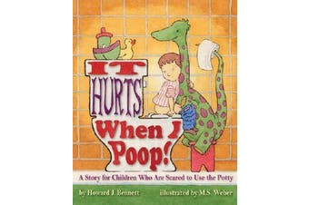 It Hurts When I Poop! - A Story for Children Who are Scared to Use the Potty