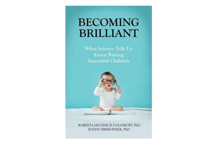 Becoming Brilliant - What Science Tells Us About Raising Successful Children