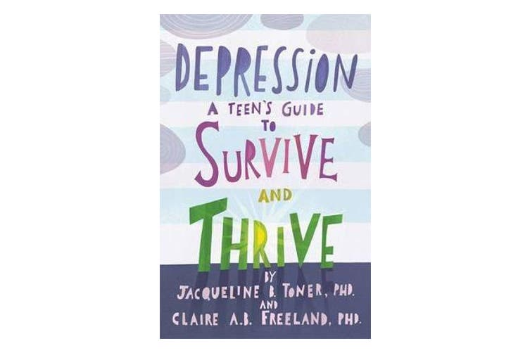 Depression - A Teen's Guide to Survive and Thrive