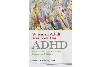 When an Adult You Love Has ADHD - Professional Advice for Parents, Partners, and Siblings