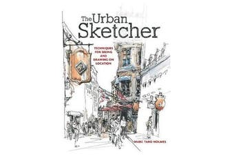 The Urban Sketcher - Techniques for Seeing and Drawing on Location