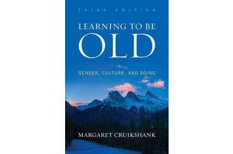 Learning to Be Old - Gender, Culture, and Aging