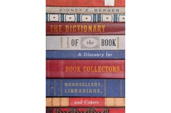 The Dictionary of the Book - A Glossary for Book Collectors, Booksellers, Librarians, and Others