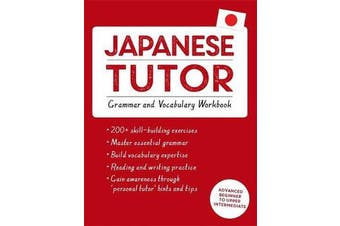 Japanese Tutor: Grammar and Vocabulary Workbook (Learn Japanese with Teach Yourself) - Advanced beginner to upper intermediate course