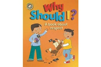 Our Emotions and Behaviour - Why Should I?: A book about respect