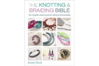 The Knotting & Braiding Bible - A complete creative guide to making knotted jewellery