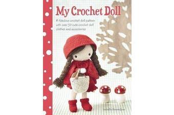 My Crochet Doll - A Fabulous Crochet Doll Pattern with Over 50 Cute Crochet Doll Clothes and Accessories