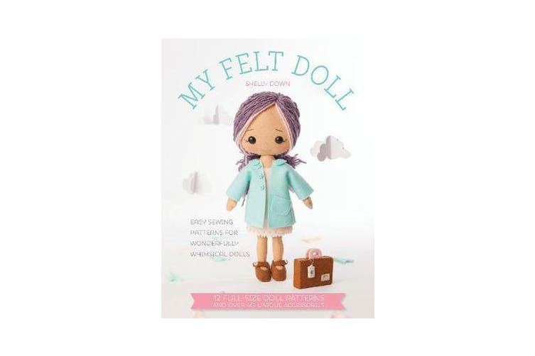 My Felt Doll - Easy sewing patterns for wonderfully whimsical dolls