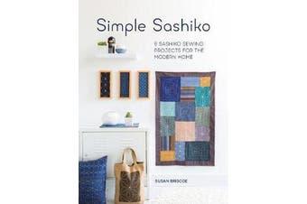 Simple Sashiko - 8 Sashiko Sewing Projects for the Modern Home