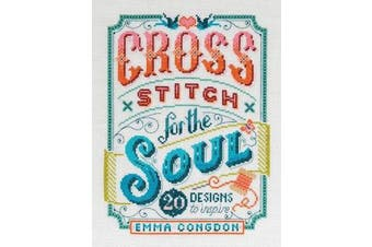 Cross Stitch for the Soul - 20 designs to inspire