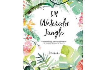 DIY Watercolor Jungle - Easy watercolor painting techniques for tropical foliage and flowers