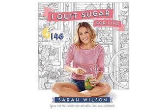 I Quit Sugar for Life - Your fad-free wholefood wellness code and cookbook
