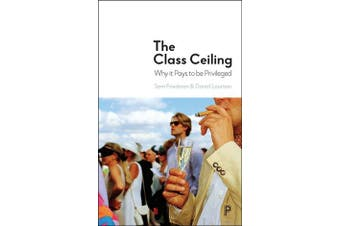 The Class Ceiling - Why it Pays to be Privileged