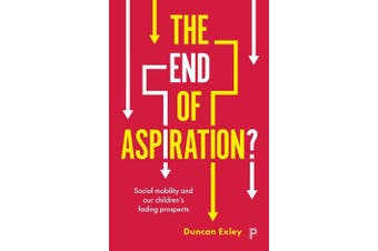 The End of Aspiration? - Social Mobility and Our Children's Fading Prospects