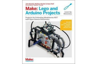 Make: LEGO and Arduino Projects - Projects for Extending Mindstorms Nxt with Open-Source Electronics