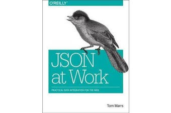 JSON at Work - Practical Data Integration for the Web