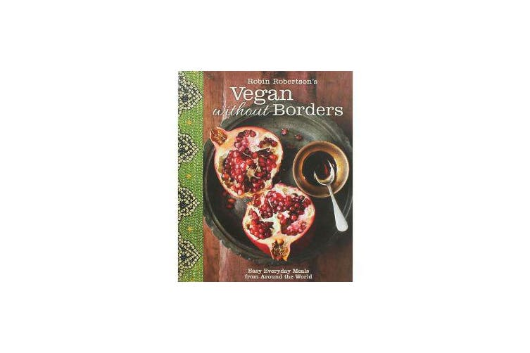 Robin Robertson's Vegan Without Borders - Easy Everyday Meals from Around the World