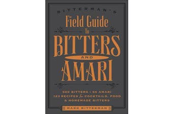 Bitterman's Field Guide to Bitters & Amari - 500 Bitters; 50 Amari; 123 Recipes for Cocktails, Food & Homemade Bitters