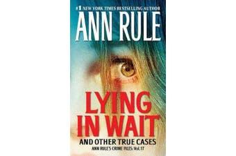 Lying in Wait - Ann Rule's Crime Files: Vol.17