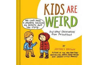 Kids Are Weird - And Other Observations from Parenthood