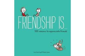 Friendship Is... - 500 Reasons to Appreciate Friends