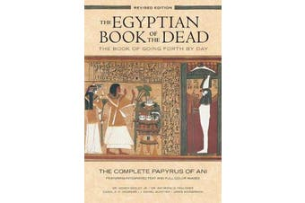 The Egyptian Book of the Dead - The Book of Going Forth by Day : The Complete Papyrus of Ani Featuring Integrated Text and Full-Color Images (History ... Mythology Books, History of Ancient Egypt)