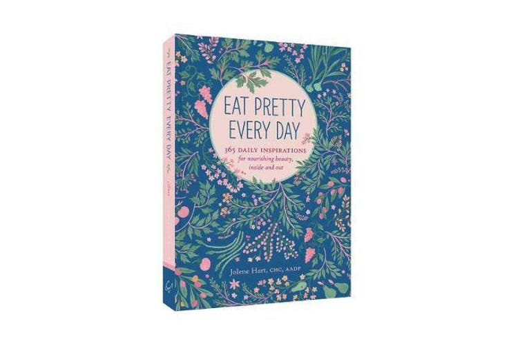 Eat Pretty Everyday - 365 Daily Inspirations for Nourishing Beauty, Inside and Out