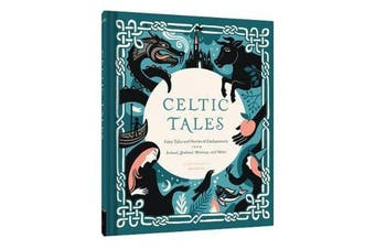 Celtic Tales - Fairy Tales and Stories of Enchantment from Ireland, Scotland, Brittany, and Wales