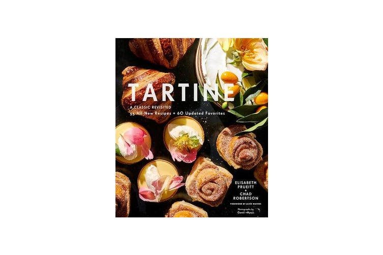 Tartine - A Classic Revisited: 68 All-New Recipes + 55 Updated Favorites
