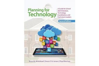 Planning for Technology - A Guide for School Administrators, Technology Coordinators, and Curriculum Leaders
