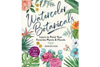 Watercolour Botanicals - Learn to Paint Your Favorite Plants and Florals
