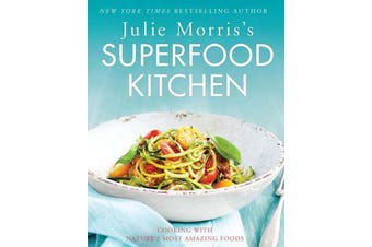Julie Morris's Superfood Kitchen - Cooking with Nature's Most Amazing Foods