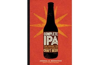 Complete IPA - The Guide to Your Favorite Craft Beer