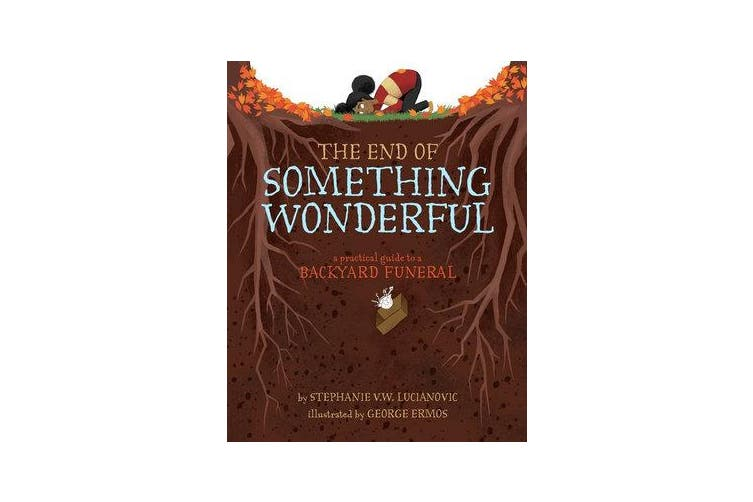 The End of Something Wonderful - A Practical Guide to a Backyard Funeral