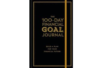 The 100-Day Financial Goal Journal - Build a Plan for Your Financial Future