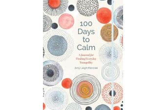 100 Days to Calm - A Journal for Finding Everyday Tranquility