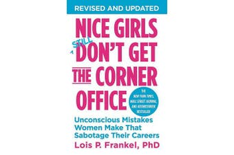 Nice Girls Don't Get The Corner Office - Unconscious Mistakes Women Make That Sabotage Their Careers