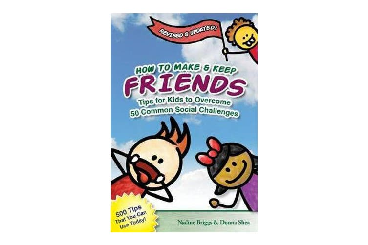 How to Make & Keep Friends - Tips for Kids to Overcome 50 Common Social Challenges