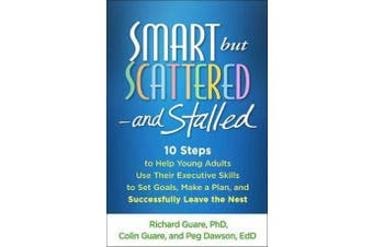 Smart but Scattered--and Stalled - 10 Steps to Help Young Adults Use Their Executive Skills to Set Goals, Make a Plan, and Successfully Leave the Nest