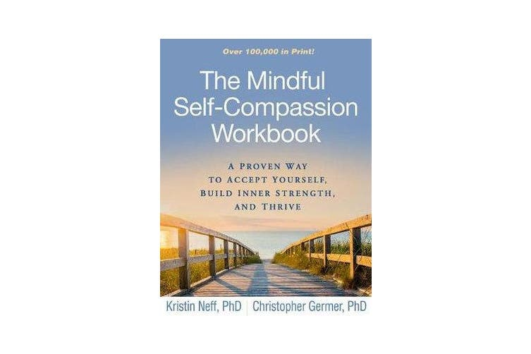 The Mindful Self-Compassion Workbook - A Proven Way to Accept Yourself, Build Inner Strength, and Thrive