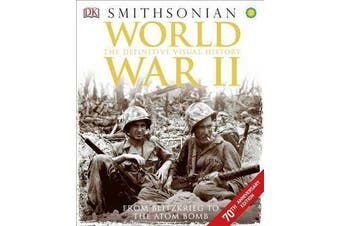 World War II - The Definitive Visual History from Blitzkrieg to the Atom Bomb