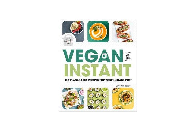 Vegan in an Instant - 100 Plant-Based Recipes for Your Instant Pot