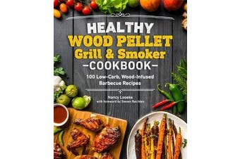 Healthy Wood Pellet Grill & Smoker Cookbook - 100 Low-Carb Wood-Infused BBQ Recipes