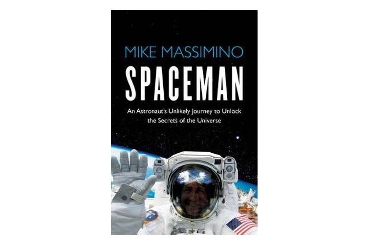 Spaceman - An Astronaut's Unlikely Journey to Unlock the Secrets of the Universe