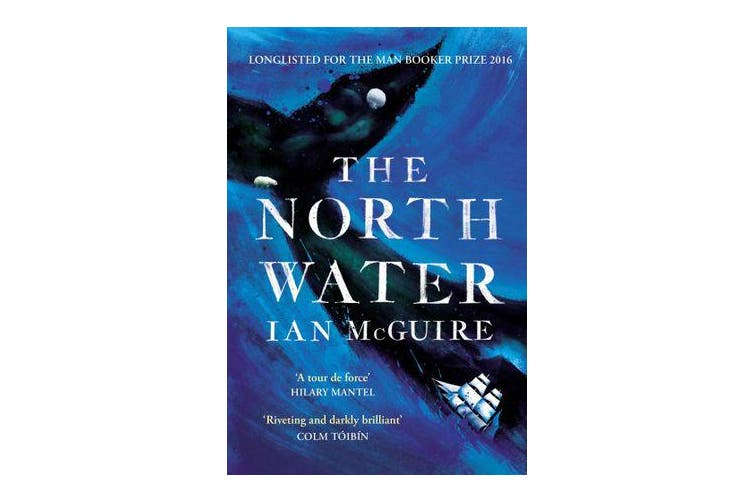 The North Water - Longlisted for the Man Booker Prize