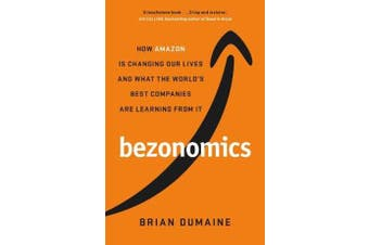 Bezonomics - How Amazon Is Changing Our Lives, and What the World's Best Companies Are Learning from It