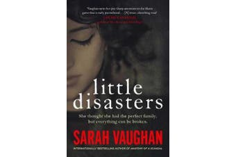 Little Disasters - the compelling and thought-provoking new novel from the author of the Sunday Times bestseller Anatomy of a Scandal