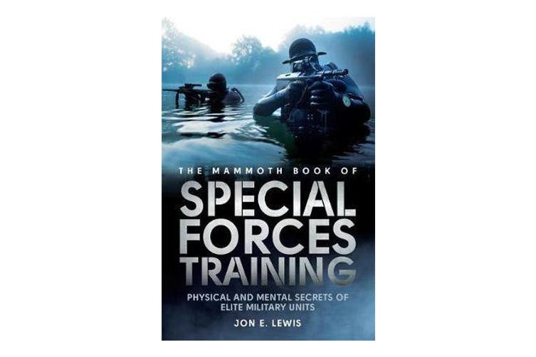 The Mammoth Book Of Special Forces Training - Physical and Mental Secrets of Elite Military Units