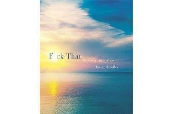 F*ck That - An Honest Meditation